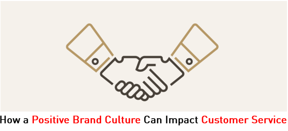 How a Positive Brand Culture Can Impact Customer Service